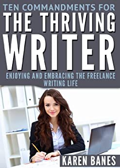 Ten Commandments for the Thriving Writer: Enjoying and Embracing the Freelance Writing Life by [Banes, Karen]