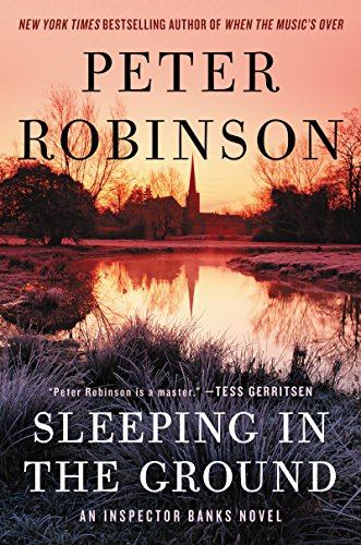 Sleeping in the Ground: An Inspector Banks Novel (Inspector Banks Novels) by [Robinson, Peter]