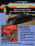Jon Kosmoski's Kustom Painting Secrets : How to Paint Your Car - Motorcycle - Truck - Street Rod (Illustrated)