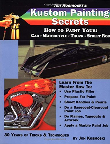 Jon Kosmoski's Kustom Painting Secrets : How to Paint Your Car - Motorcycle - Truck - Street Rod (Illustrated) (Kolor Green)