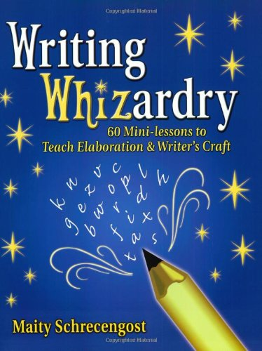 Writing Whizardry: 60 Mini-Lessons to Teach Elaboration and Writer's Craft