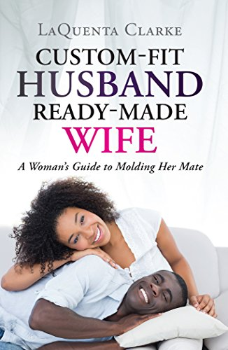 Custom-Fit Husband Ready-Made Wife: A Woman's Guide to Molding Her Mate