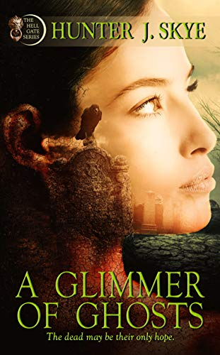 A Glimmer of Ghosts (The Hell Gate Series) by [Skye, Hunter J.]