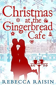 Christmas At The Gingerbread Café (The Gingerbread Café, Book 1) (The Gingerbread Cafe) by [Raisin, Rebecca]