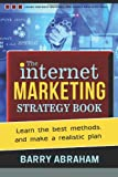 The Internet Marketing Strategy Book, Barry Abraham, 1494971631
