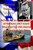 Beyond Treason Reflections on the Cover-up of the June 1967 Israeli Attack on the USS Liberty an American Spy Ship
