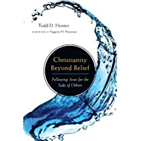 Christianity Beyond Belief: Following Jesus For The Sake Of Others