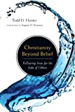 Christianity Beyond Belief, Todd D. Hunter, 0830832564
