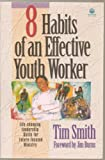 Eight Habits of an Effective Youth Worker : Life Changing Leadership Skills for Future-Focused Ministry, Tim Smith, 1564764060