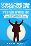 Change Your Mind Change Your Life: How to be Successful in Life by Learning How to Change the Way You Think: Harness the Power of Paradigms for Personal Success