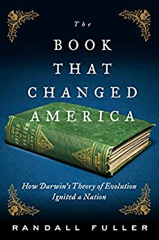 Image result for The Book that Changed America: How Darwin's theory of evolution ignited a nation