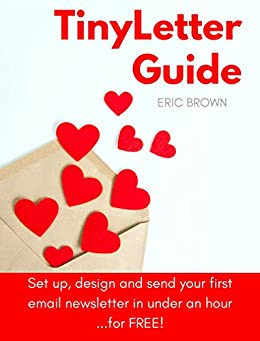 TinyLetter Guide: Set up, design and send your first email newsletter in under an hour... for free!  (English Edition) de [Brown, Eric]