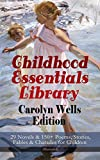 img - for Childhood Essentials Library - Carolyn Wells Edition: 29 Novels & 150+ Poems, Stories, Fables & Charades for Children (Illustrated): Patty Fairfield Series, ... Ages of Childhood, Children of Our Town  book / textbook / text book