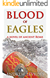 Blood of Eagles, A Novel of Ancient Rome: Book III of The Bow of Heaven