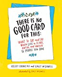 img - for There Is No Good Card for This: What To Say and Do When Life Is Scary, Awful, and Unfair to People You Love book / textbook / text book