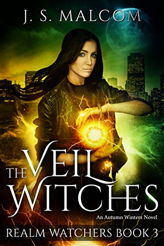 The Veil Witches (Realm Watchers Book 3): A Veil Witch Urban Fantasy (The Realm Watchers) by [Malcom, J. S.]