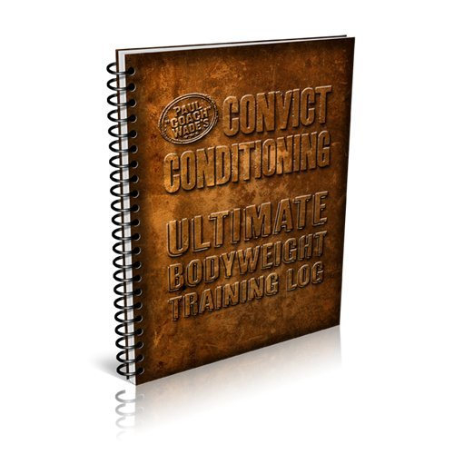 "Convict Conditioning Ultimate Bodyweight Training Log (Convict Conditioning) by By Paul ""Coach"" Wade (2013) Spiral-bound"