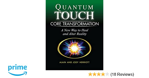 Quantum-Touch Core Transformation: A New Way to Heal and Alter Reality