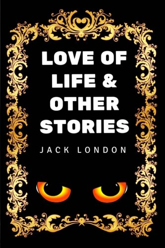 Download Love of Life & Other Stories: By Jack London - Illustrated pdf epub