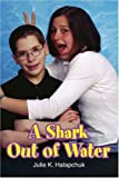 A Shark Out of Water, Julie Halapchuk, 0595361226