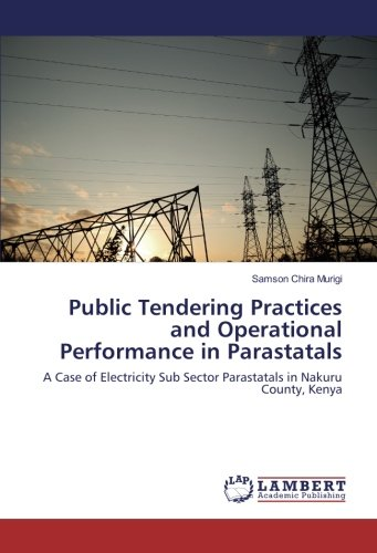 Read Online Public Tendering Practices and Operational Performance in Parastatals: A Case of Electricity Sub Sector Parastatals in Nakuru County, Kenya pdf epub