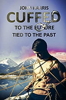 Cuffed to the Future Tied to the Past (Cuffed and Tied Book 1) by [Harris, John]