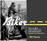 img - for Biker: Truth and Myth: How the Original Cowboy of the Road Became the Easy Rider of the Silver Screen by Bill Osgerby (2005-10-01) book / textbook / text book