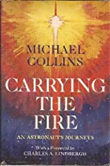 Carrying the Fire: An Astronaut's Journeys by Michael Collins (1974-05-03) Hardcover