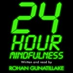 24 Hour Mindfulness: How to be calmer and kinder in the midst of it all | Rohan Gunatillake