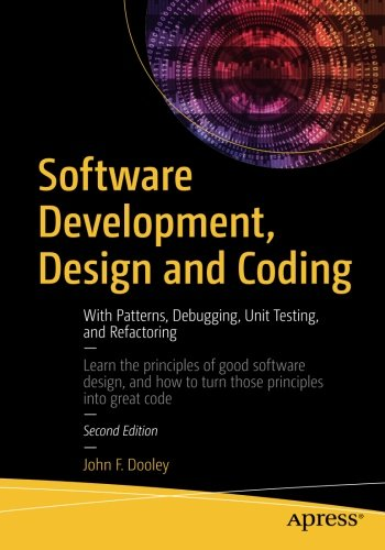 Software Development, Design and Coding: With Patterns, Debugging, Unit Testing, and Refactoring by Apress