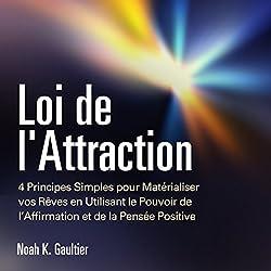 Loi de l'Attraction: 4 Principes Simples pour Matérialiser vos Rêves en Utilisant le Pouvoir de l'Affirmation et de la Pensée Positive