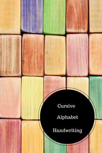 Download Cursive Alphabet Book: Handwriting For Kids Cursive. Handy 6 in by 9 in Notebook Journal . A B C in Uppercase &  Lower Case. Dotted, With Arrows And Plain PDF