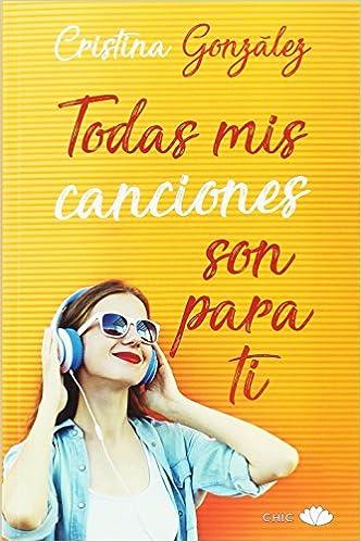 Todas mis canciones son para ti (Chic): Amazon.es: Cristina González: Libros