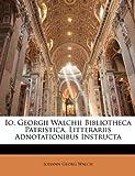 Io Georgii Walchii Bibliotheca Patristica, Litterariis Adnotationibus Instruct, Johann Georg Walch, 1174019549