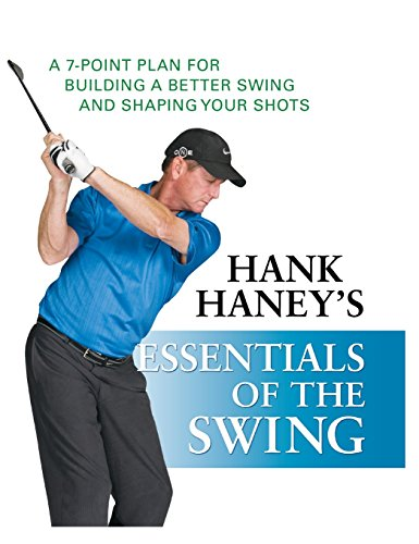 Hank Haney's Essentials of the Swing: A 7-Point Plan for Building a Better Swing and Shaping Your Shots (The Big Book Of Swing)