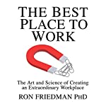 The Best Place to Work: The Art and Science of Creating an Extraordinary Workplace | Ron Friedman PhD
