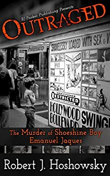 OUTRAGED: The Murder of Shoeshine Boy, Emanuel Jaques that Shocked the City of Toronto by [Hoshowsky, Robert J., Vronsky, Peter, Parker, RJ]