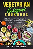 Vegetarian Ketogenic Cookbook:  30 Delicious and Healthy Vegetarian Recipes for Glowing Skin, Weight Loss And Healthy Life