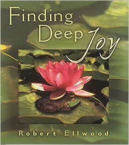 Finding Deep Joy 2nd edition by Ellwood, Robert (2001)