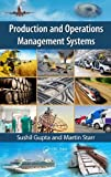 Production and Operations Management Systems, Sushil Gupta and Martin Starr, 1466507330