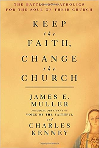 Keep The Faith, Change The Church: The Battle By Catholics