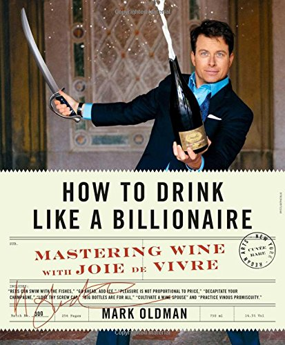 How to Drink Like a Billionaire: Mastering Wine with Joie de Vivre by Mark Oldman