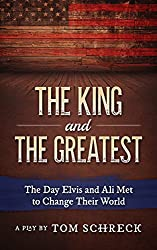 The King and The Greatest: The Day Elvis and Ali Met and Changed Their World (A Stage Play)