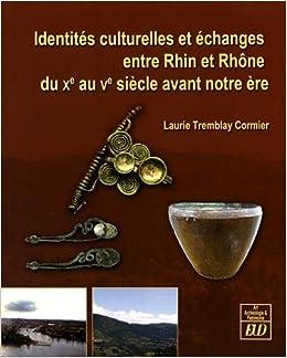 Identités culturelles et échanges entre Rhin et Rhône du Xe au Ve siecle avant notre ère