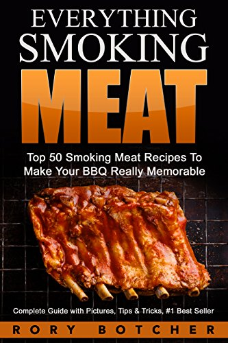 Everything Smoking Meat: Top 50 Smoking Meat Recipes To Make Your BBQ Really Memorable by [Botcher, Rory]