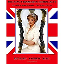 The King's Book of Numerology, Volume 9: Numeric Biography - Princess Diana