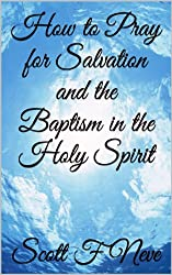 How to Pray for Salvation and the Baptism in the Holy Spirit (English Edition)