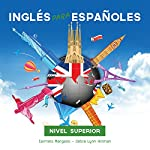 Curso Completo de Inglés, Inglés para Españoles (Nivel Superior): Full English Course, English for Spanish (Advanced Level) | Carmelo Mangano,Debra Lynn Hillman
