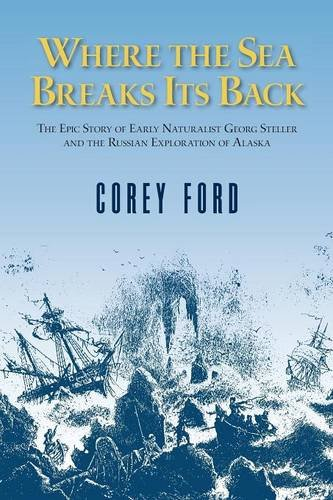 Where the Sea Breaks Its Back: The Epic Story of Early Naturalist Georg Steller and the Russian Exploration of Alaska PDF