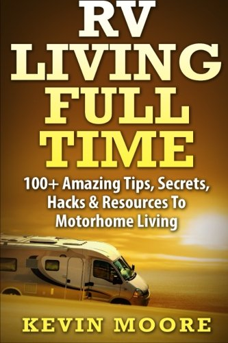 RV Living Full Time:: 100 Amazing Tips Secrets Hacks amp Resources to Motorhome Living